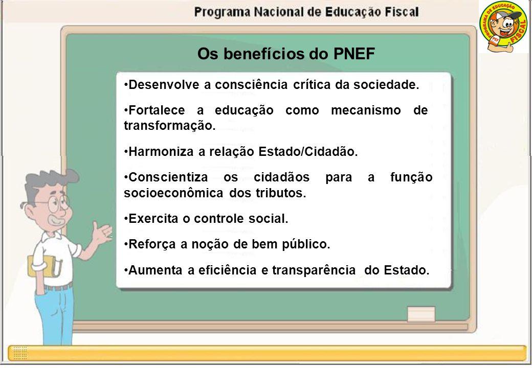 Os benefícios do PNEF Desenvolve a consciência crítica da sociedade.