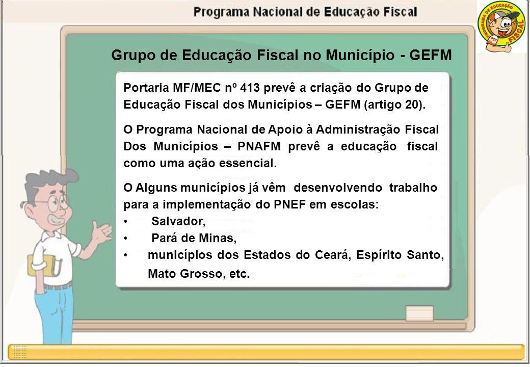 Grupo de Educação Fiscal no Município - GEFM Portaria MF/MEC nº 413 prevê a criação do Grupo de Educação Fiscal dos Municípios – GEFM (artigo 20).