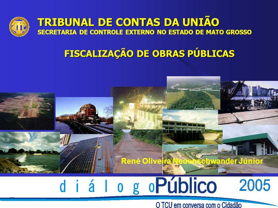 TRIBUNAL DE CONTAS DA UNIÃO SECRETARIA DE CONTROLE EXTERNO NO ESTADO DE MATO GROSSO FISCALIZAÇÃO DE OBRAS PÚBLICAS René Oliveira Neuenschwander Júnior