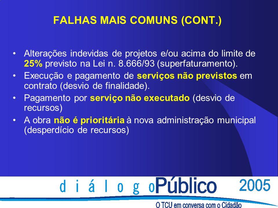 FALHAS MAIS COMUNS (CONT.) Alterações indevidas de projetos e/ou acima do limite de 25% previsto na Lei n. 8.666/93 (superfaturamento). Execução e pag