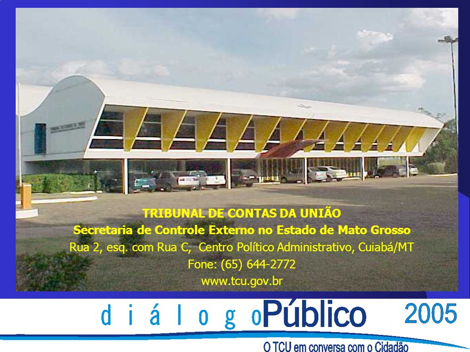 TRIBUNAL DE CONTAS DA UNIÃO Secretaria de Controle Externo no Estado de Mato Grosso Rua 2, esq. com Rua C, Centro Político Administrativo, Cuiabá/MT F