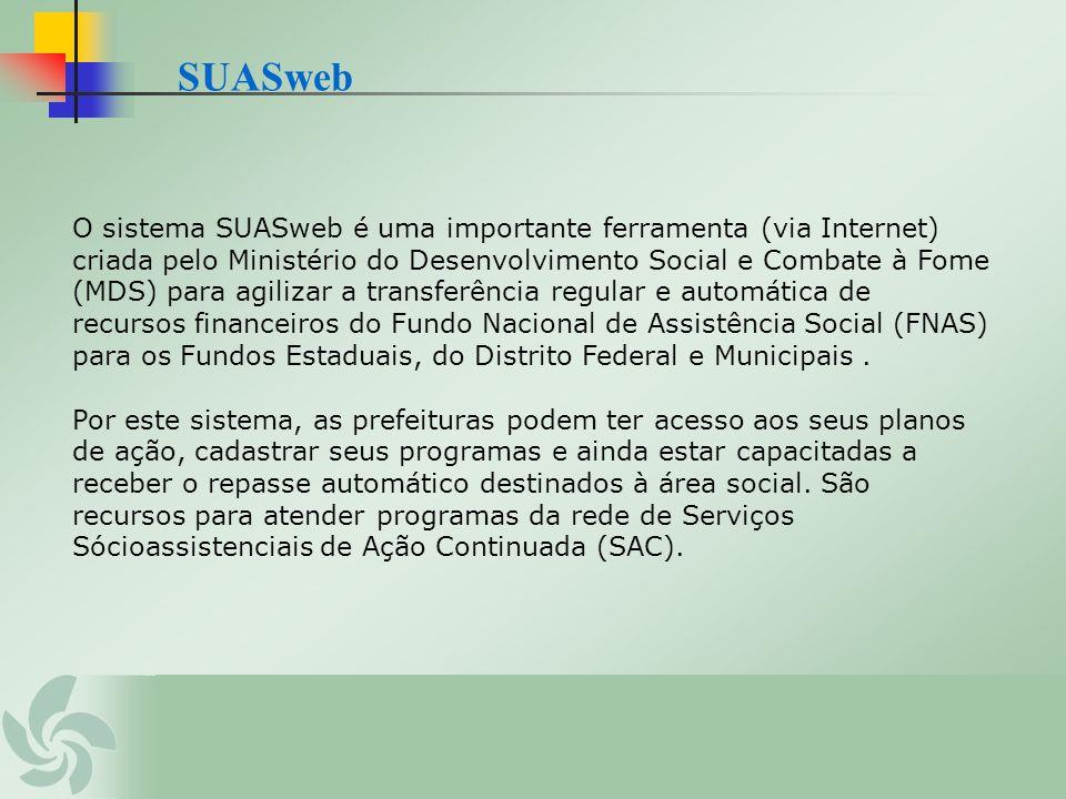 O sistema SUASweb é uma importante ferramenta (via Internet) criada pelo Ministério do Desenvolvimento Social e Combate à Fome (MDS) para agilizar a t