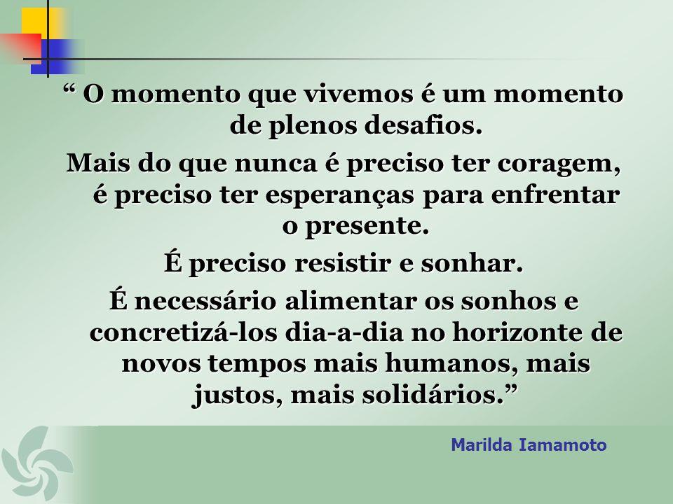 Marilda Iamamoto O momento que vivemos é um momento de plenos desafios. O momento que vivemos é um momento de plenos desafios. Mais do que nunca é pre