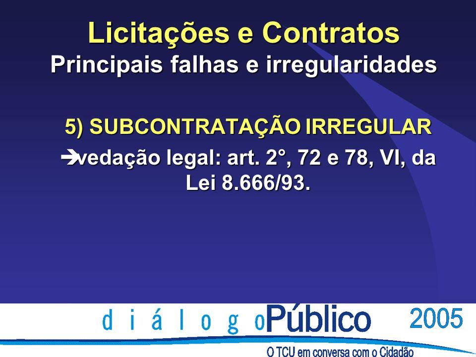 Licitações e Contratos Principais falhas e irregularidades 5) SUBCONTRATAÇÃO IRREGULAR è vedação legal: art.