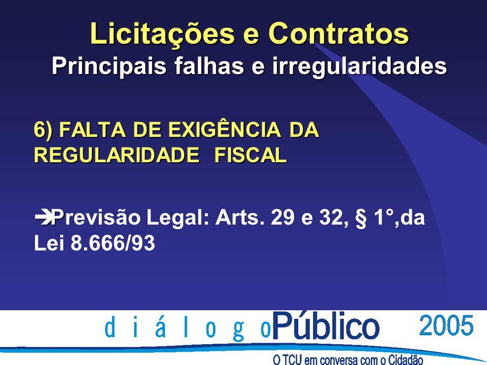Licitações e Contratos Principais falhas e irregularidades 6) FALTA DE EXIGÊNCIA DA REGULARIDADE FISCAL è P è Previsão Legal: Arts.