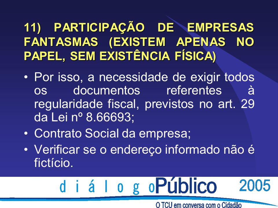 11) PARTICIPAÇÃO DE EMPRESAS FANTASMAS (EXISTEM APENAS NO PAPEL, SEM EXISTÊNCIA FÍSICA) Por isso, a necessidade de exigir todos os documentos referentes à regularidade fiscal, previstos no art.