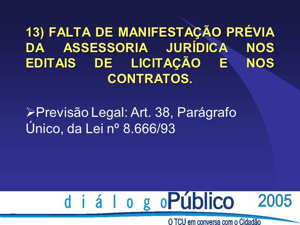 13) FALTA DE MANIFESTAÇÃO PRÉVIA DA ASSESSORIA JURÍDICA NOS EDITAIS DE LICITAÇÃO E NOS CONTRATOS.