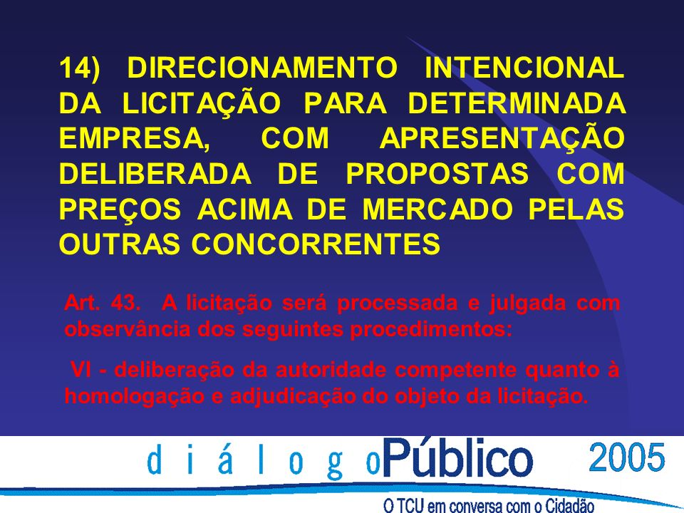 14) DIRECIONAMENTO INTENCIONAL DA LICITAÇÃO PARA DETERMINADA EMPRESA, COM APRESENTAÇÃO DELIBERADA DE PROPOSTAS COM PREÇOS ACIMA DE MERCADO PELAS OUTRAS CONCORRENTES Art.