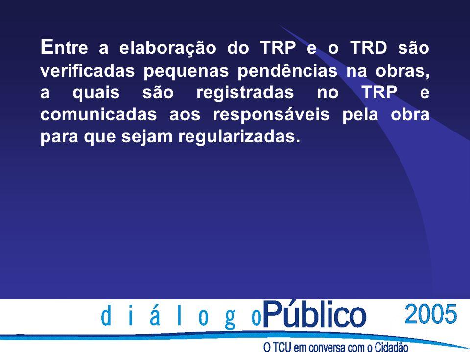 E ntre a elaboração do TRP e o TRD são verificadas pequenas pendências na obras, a quais são registradas no TRP e comunicadas aos responsáveis pela obra para que sejam regularizadas.