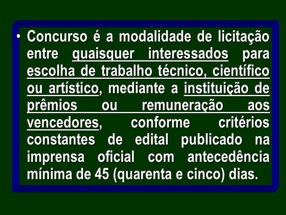 Concurso é a modalidade de licitação entre quaisquer interessados para escolha de trabalho técnico, científico ou artístico, mediante a instituição de