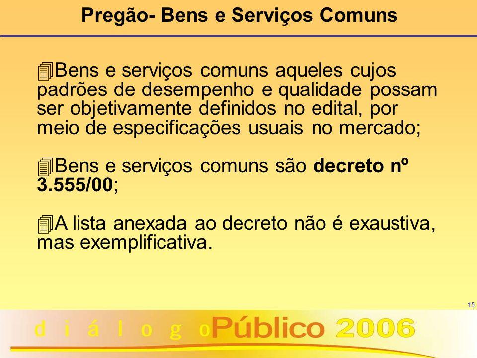 15 4Bens e serviços comuns aqueles cujos padrões de desempenho e qualidade possam ser objetivamente definidos no edital, por meio de especificações us