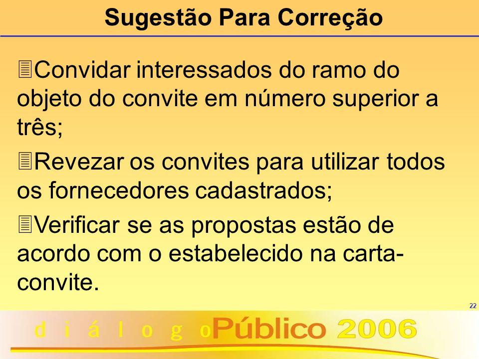 22 Sugestão Para Correção 3Convidar interessados do ramo do objeto do convite em número superior a três; 3Revezar os convites para utilizar todos os f