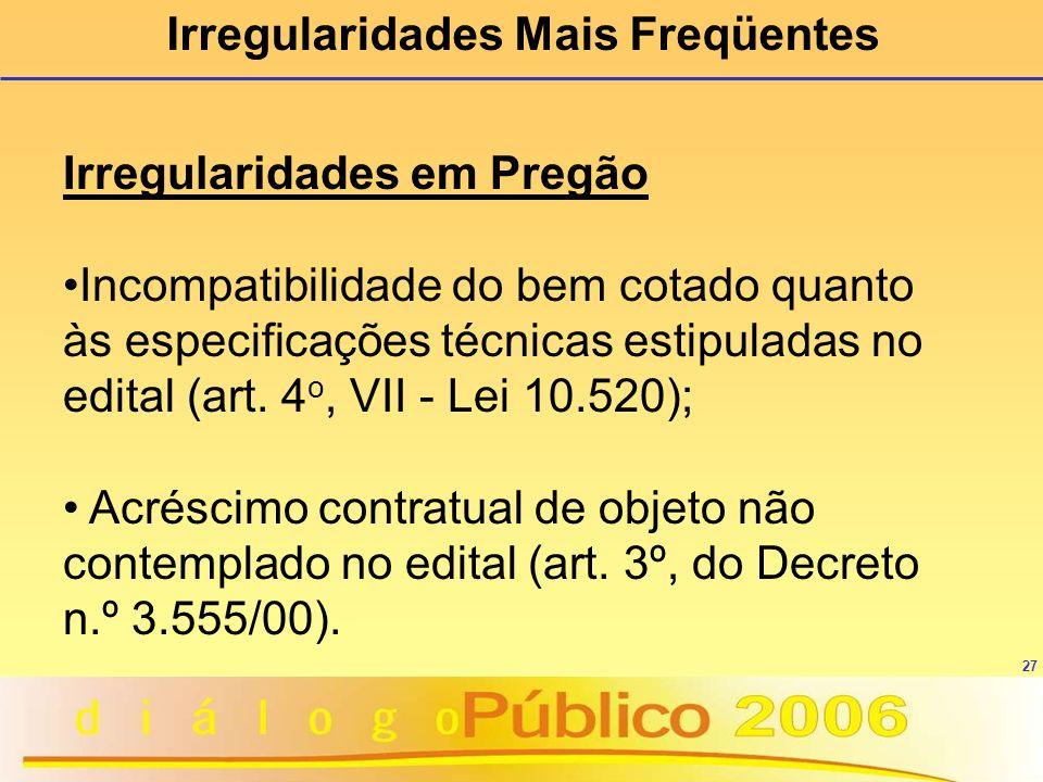 27 Irregularidades Mais Freqüentes Irregularidades em Pregão Incompatibilidade do bem cotado quanto às especificações técnicas estipuladas no edital (