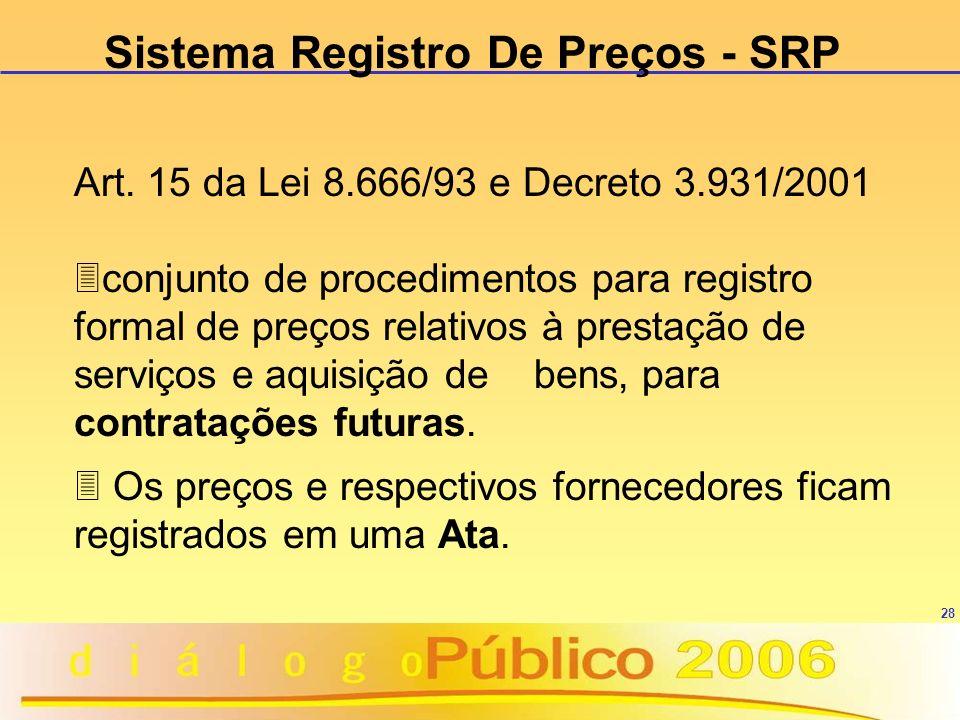 28 Sistema Registro De Preços - SRP Art. 15 da Lei 8.666/93 e Decreto 3.931/2001 3conjunto de procedimentos para registro formal de preços relativos à