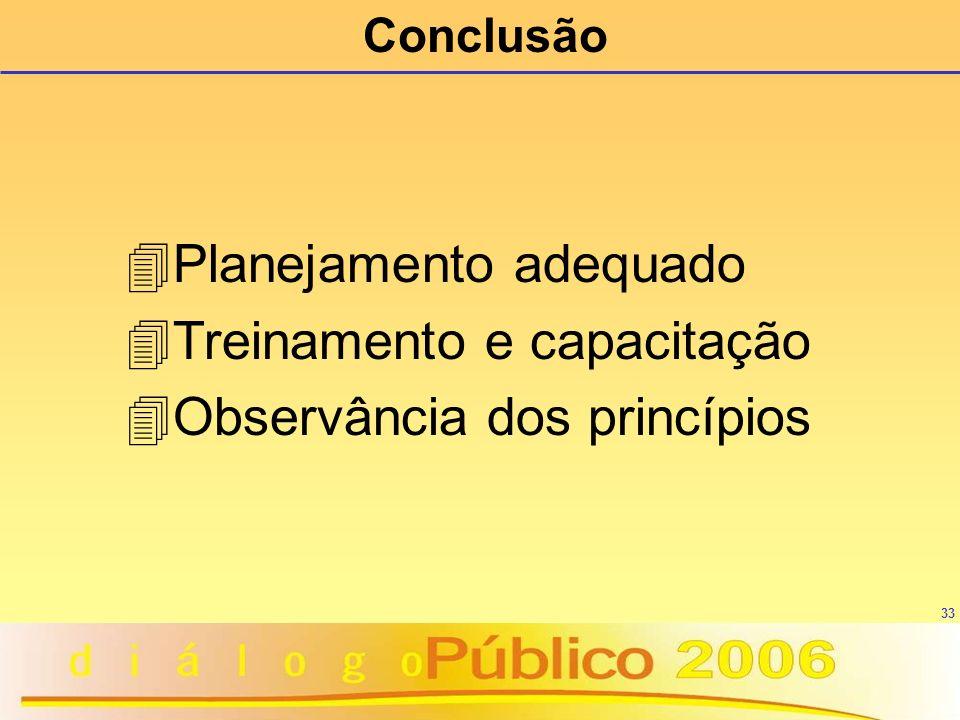 33 Conclusão 4 Planejamento adequado 4 Treinamento e capacitação 4 Observância dos princípios