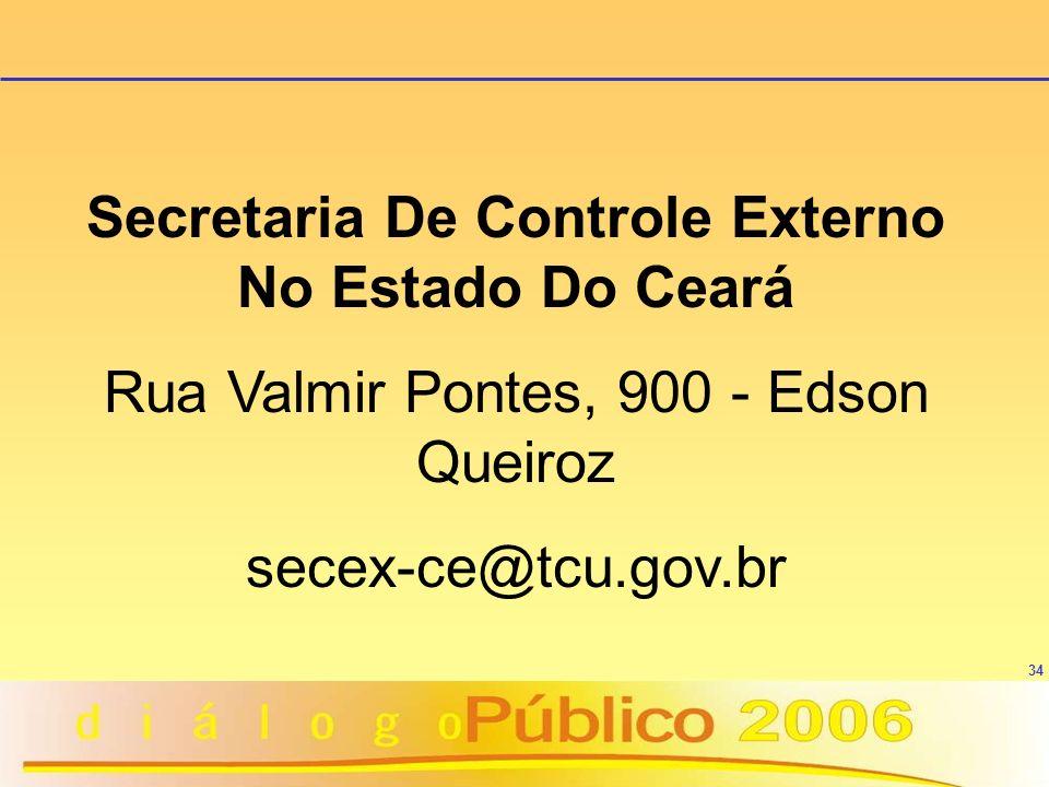 34 Secretaria De Controle Externo No Estado Do Ceará Rua Valmir Pontes, 900 - Edson Queiroz secex-ce@tcu.gov.br
