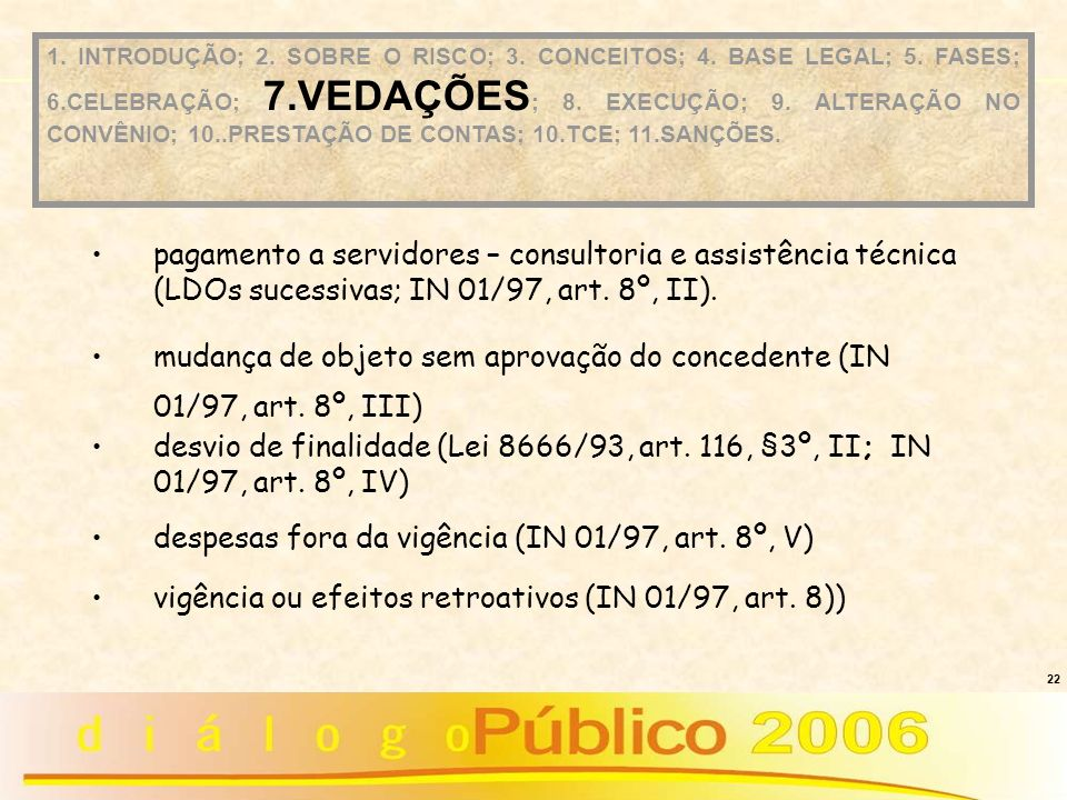 22 pagamento a servidores – consultoria e assistência técnica (LDOs sucessivas; IN 01/97, art. 8º, II). mudança de objeto sem aprovação do concedente