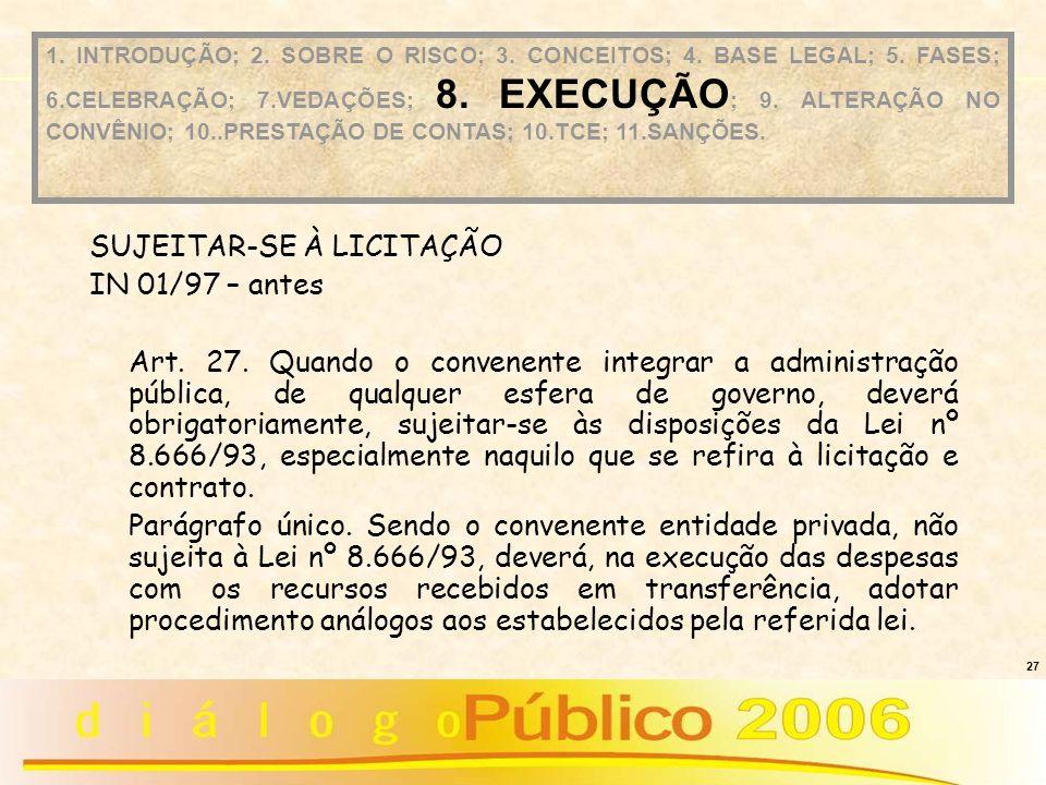 27 SUJEITAR-SE À LICITAÇÃO IN 01/97 – antes Art. 27. Quando o convenente integrar a administração pública, de qualquer esfera de governo, deverá obrig