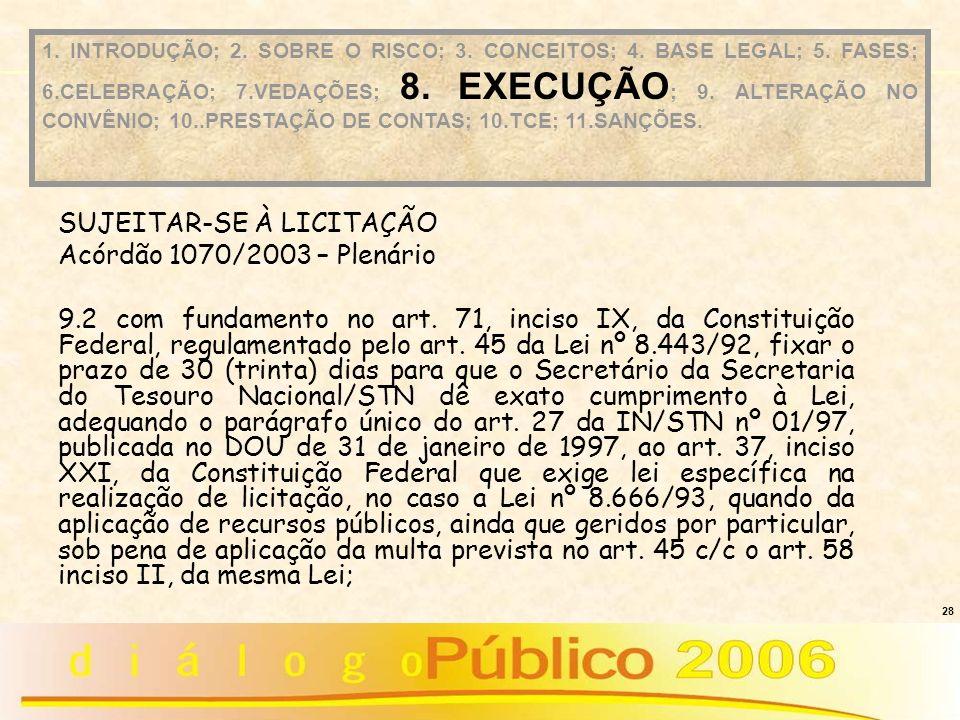 28 SUJEITAR-SE À LICITAÇÃO Acórdão 1070/2003 – Plenário 9.2 com fundamento no art. 71, inciso IX, da Constituição Federal, regulamentado pelo art. 45