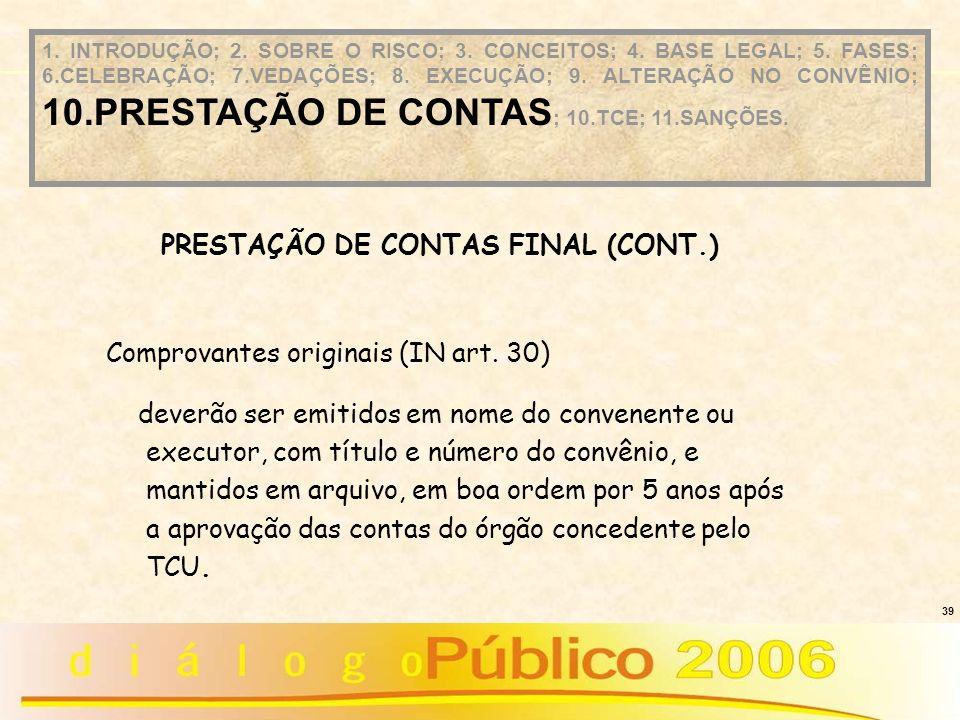 39 PRESTAÇÃO DE CONTAS FINAL (CONT.) Comprovantes originais (IN art. 30) deverão ser emitidos em nome do convenente ou executor, com título e número d
