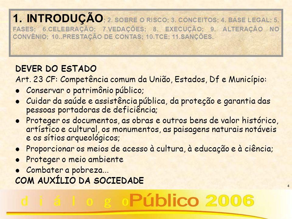 4 DEVER DO ESTADO Art. 23 CF: Competência comum da União, Estados, Df e Município: Conservar o patrimônio público; Cuidar da saúde e assistência públi