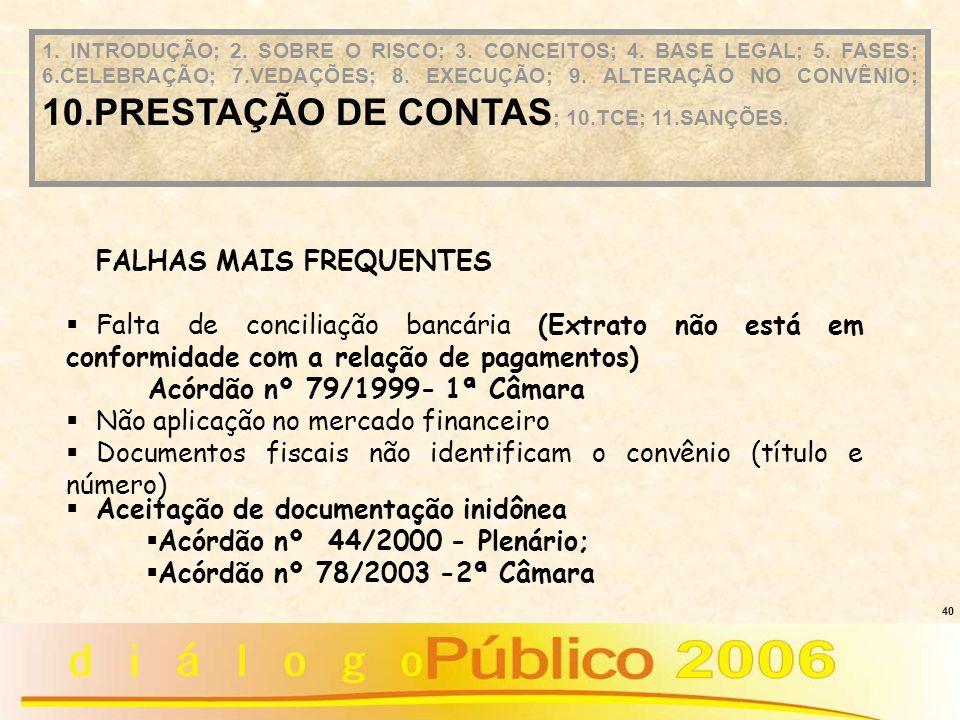40 FALHAS MAIS FREQUENTES Falta de conciliação bancária (Extrato não está em conformidade com a relação de pagamentos) Acórdão nº 79/1999- 1ª Câmara N