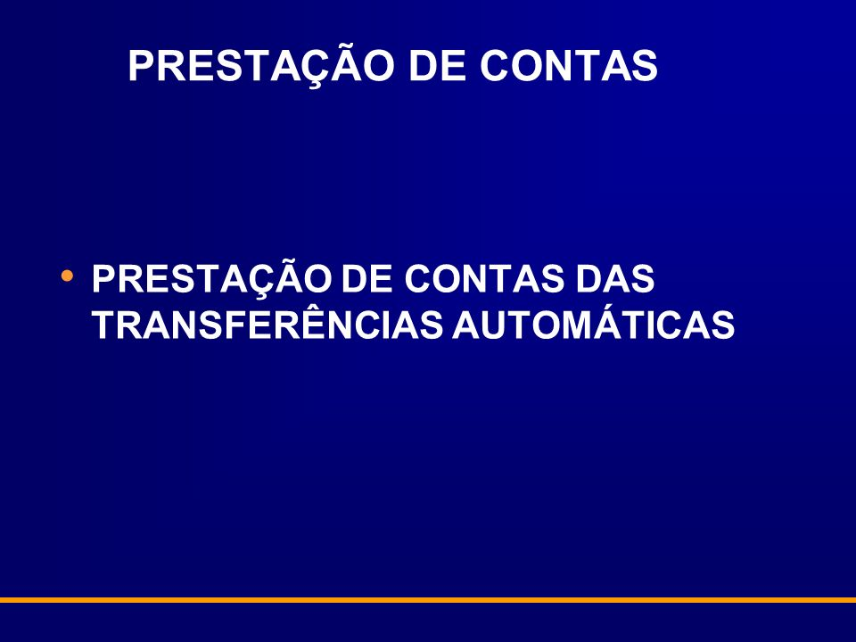 PRESTAÇÃO DE CONTAS PRESTAÇÃO DE CONTAS DAS TRANSFERÊNCIAS AUTOMÁTICAS