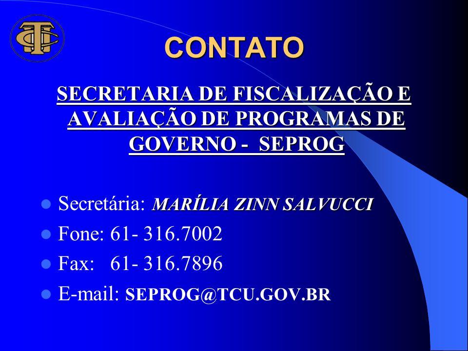 CONTATO SECRETARIA DE FISCALIZAÇÃO E AVALIAÇÃO DE PROGRAMAS DE GOVERNO - SEPROG MARÍLIA ZINN SALVUCCI Secretária: MARÍLIA ZINN SALVUCCI Fone: 61- 316.