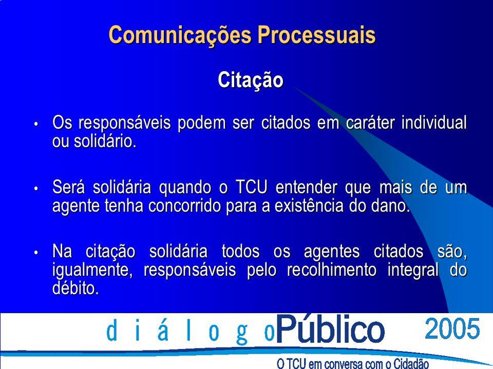 Comunicações Processuais Citação Os responsáveis podem ser citados em caráter individual ou solidário.