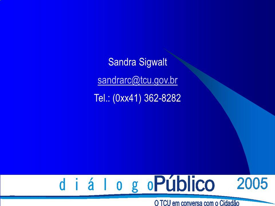 Sandra Sigwalt sandrarc@tcu.gov.br Tel.: (0xx41) 362-8282