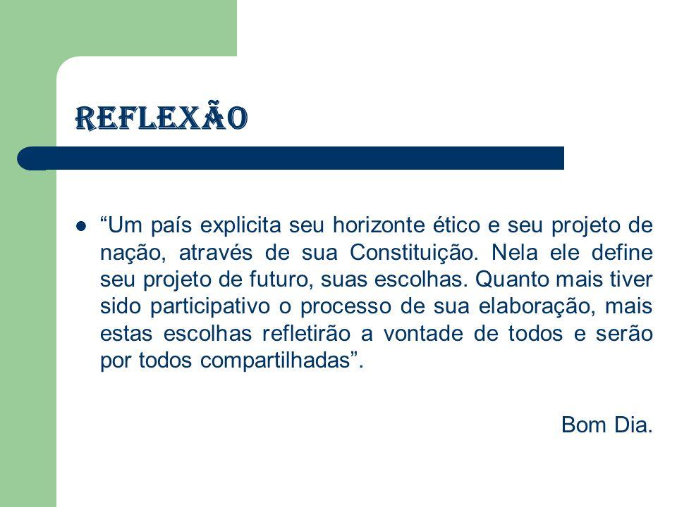 REFLEXÃO Um país explicita seu horizonte ético e seu projeto de nação, através de sua Constituição.
