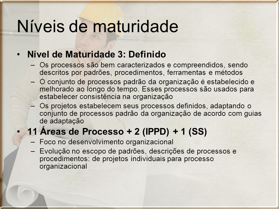 Níveis de maturidade Nível de Maturidade 3: Definido –Os processos são bem caracterizados e compreendidos, sendo descritos por padrões, procedimentos,