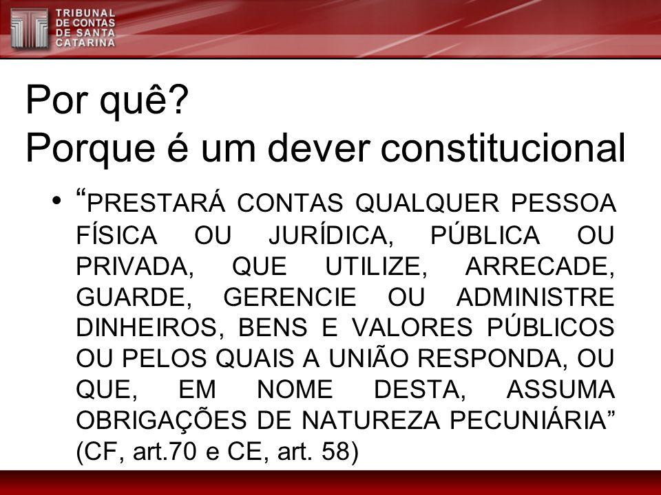 Por quê? Porque é um dever constitucional PRESTARÁ CONTAS QUALQUER PESSOA FÍSICA OU JURÍDICA, PÚBLICA OU PRIVADA, QUE UTILIZE, ARRECADE, GUARDE, GEREN