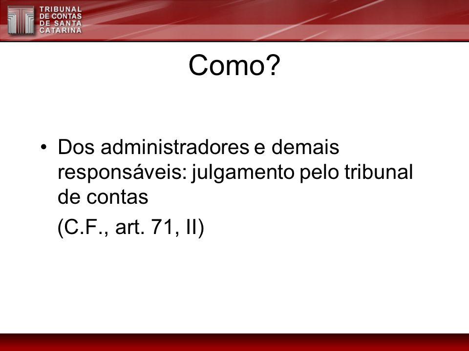 Como? Dos administradores e demais responsáveis: julgamento pelo tribunal de contas (C.F., art. 71, II)