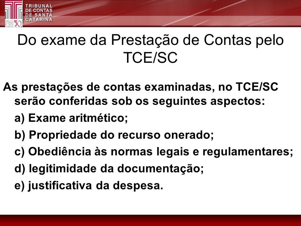 Do exame da Prestação de Contas pelo TCE/SC As prestações de contas examinadas, no TCE/SC serão conferidas sob os seguintes aspectos: a) Exame aritmét