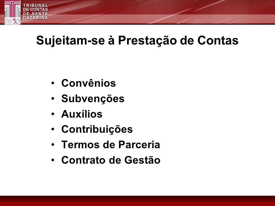 Sujeitam-se à Prestação de Contas Convênios Subvenções Auxílios Contribuições Termos de Parceria Contrato de Gestão
