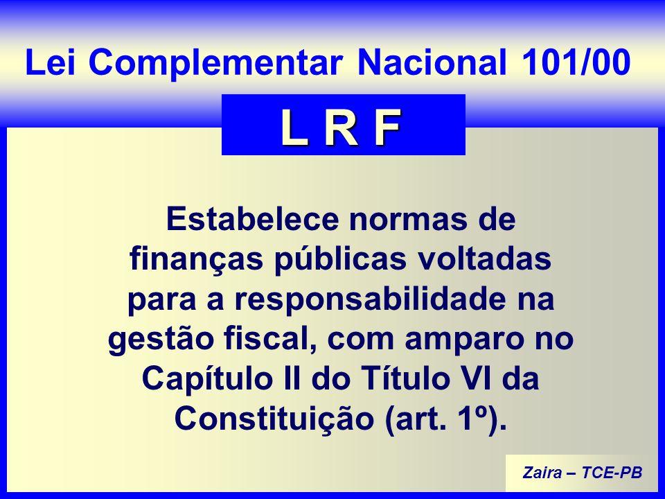 Zaira – TCE-PB Estabelece normas de finanças públicas voltadas para a responsabilidade na gestão fiscal, com amparo no Capítulo II do Título VI da Constituição (art.