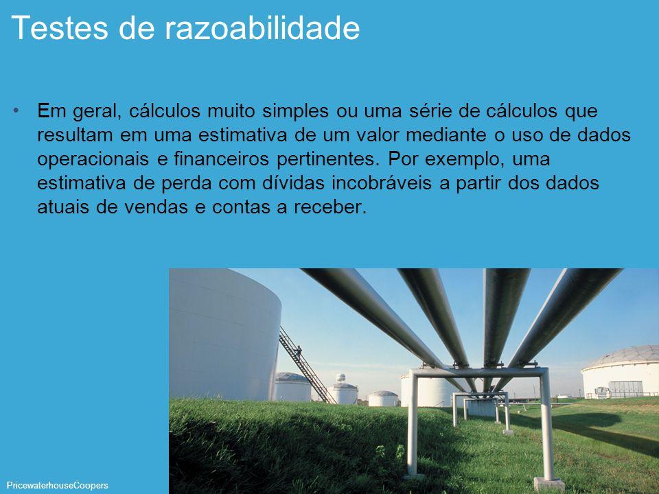 PricewaterhouseCoopers Página 27 Testes de razoabilidade Em geral, cálculos muito simples ou uma série de cálculos que resultam em uma estimativa de u