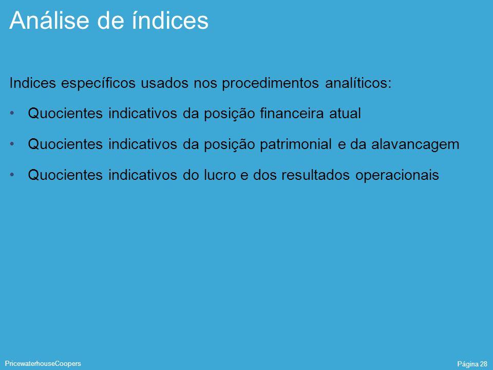 PricewaterhouseCoopers Página 28 Análise de índices Indices específicos usados nos procedimentos analíticos: Quocientes indicativos da posição finance