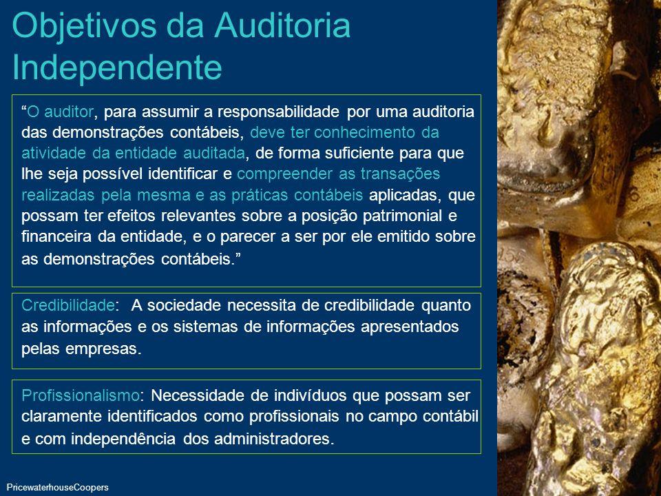 Auditoria PwC PricewaterhouseCoopers Página 4 Objetivos da Auditoria Independente O auditor, para assumir a responsabilidade por uma auditoria das dem
