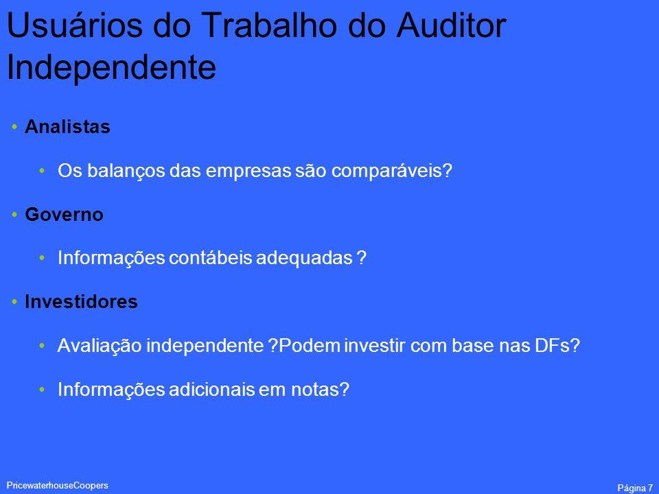 PricewaterhouseCoopers Página 7 Usuários do Trabalho do Auditor Independente Analistas Os balanços das empresas são comparáveis? Governo Informações c