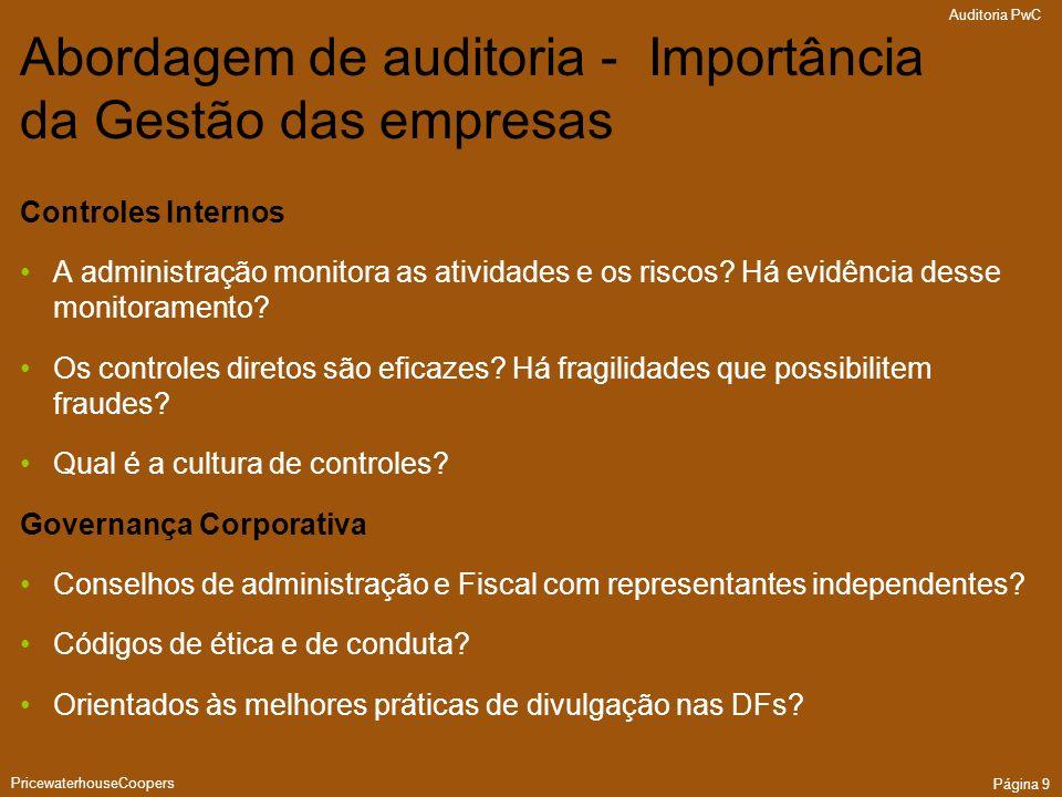 Auditoria PwC PricewaterhouseCoopers Página 9 Abordagem de auditoria - Importância da Gestão das empresas Controles Internos A administração monitora