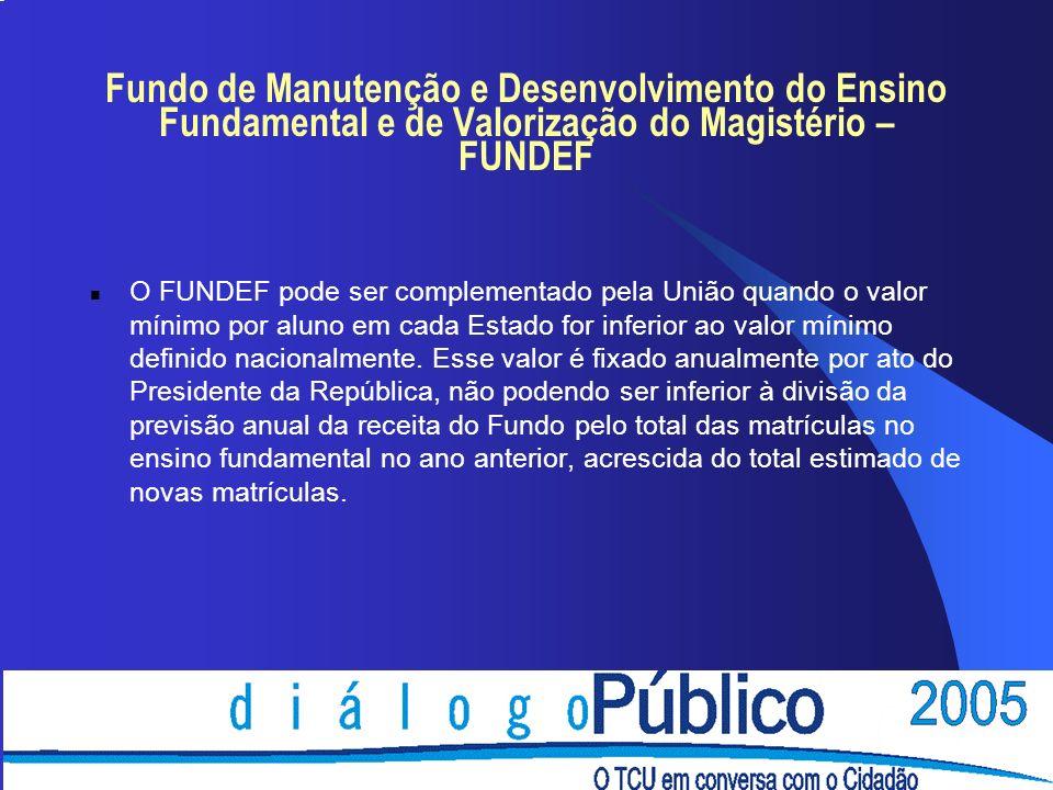 Fundo de Manutenção e Desenvolvimento do Ensino Fundamental e de Valorização do Magistério – FUNDEF n O FUNDEF pode ser complementado pela União quand