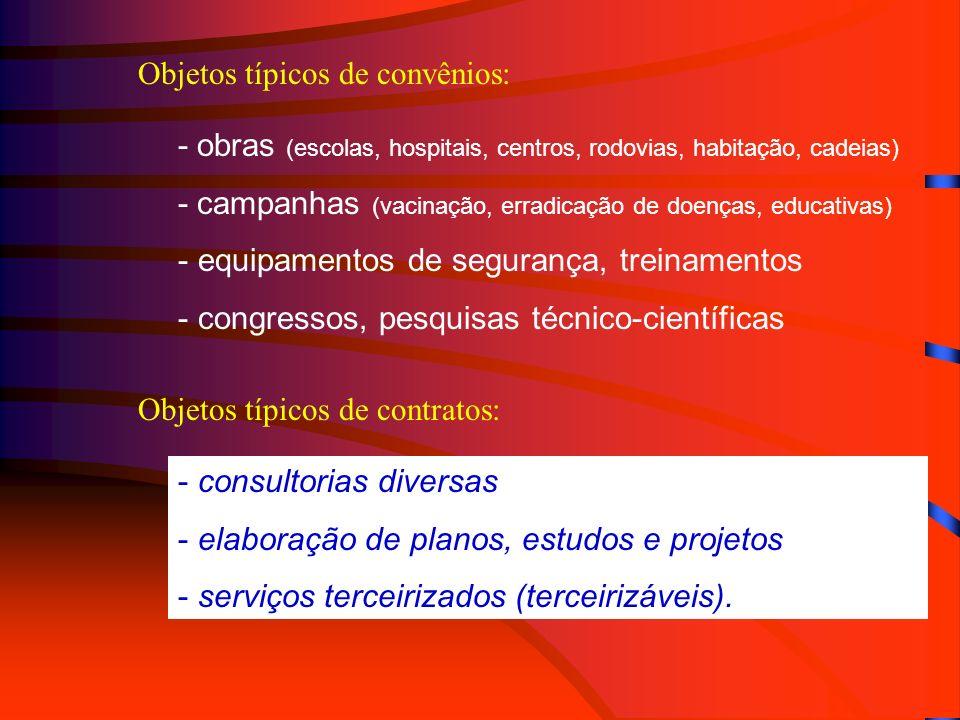 Objetos típicos de convênios: - obras (escolas, hospitais, centros, rodovias, habitação, cadeias) - campanhas (vacinação, erradicação de doenças, educ