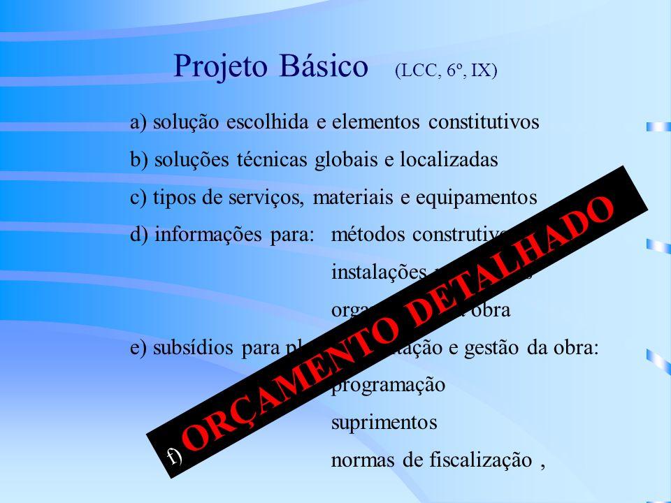 Projeto Básico (LCC, 6º, IX) a) solução escolhida e elementos constitutivos b) soluções técnicas globais e localizadas c) tipos de serviços, materiais