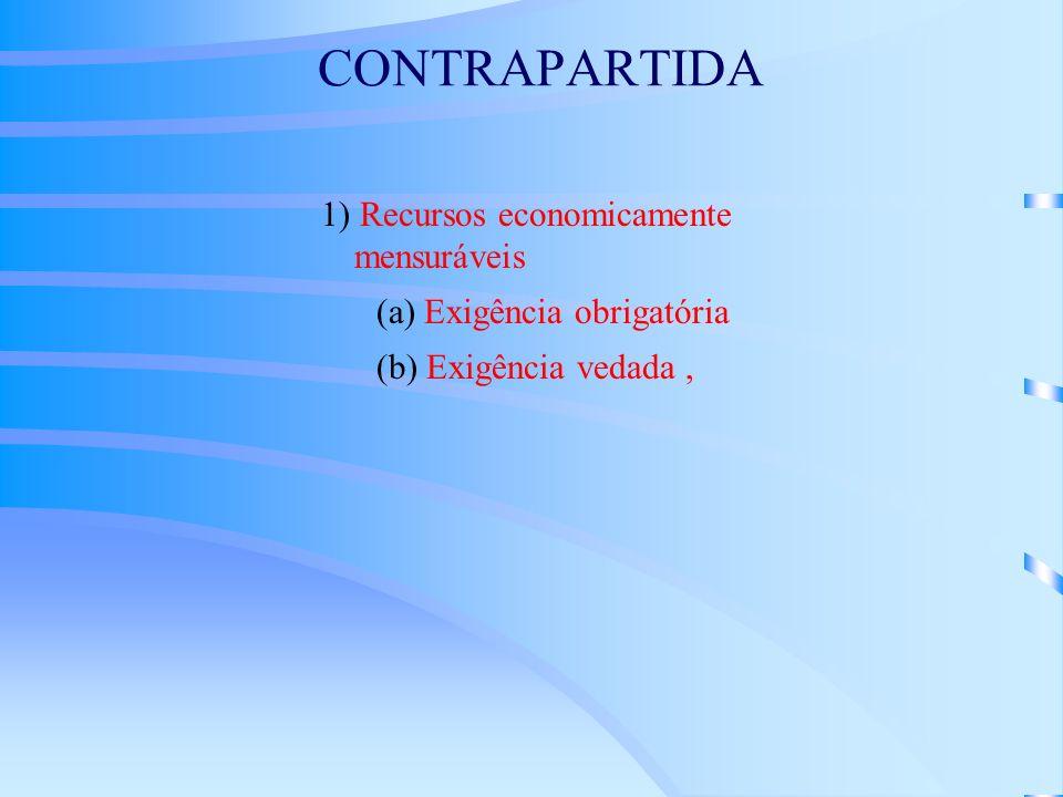 CONTRAPARTIDA 1) Recursos economicamente mensuráveis (a) Exigência obrigatória (b) Exigência vedada,