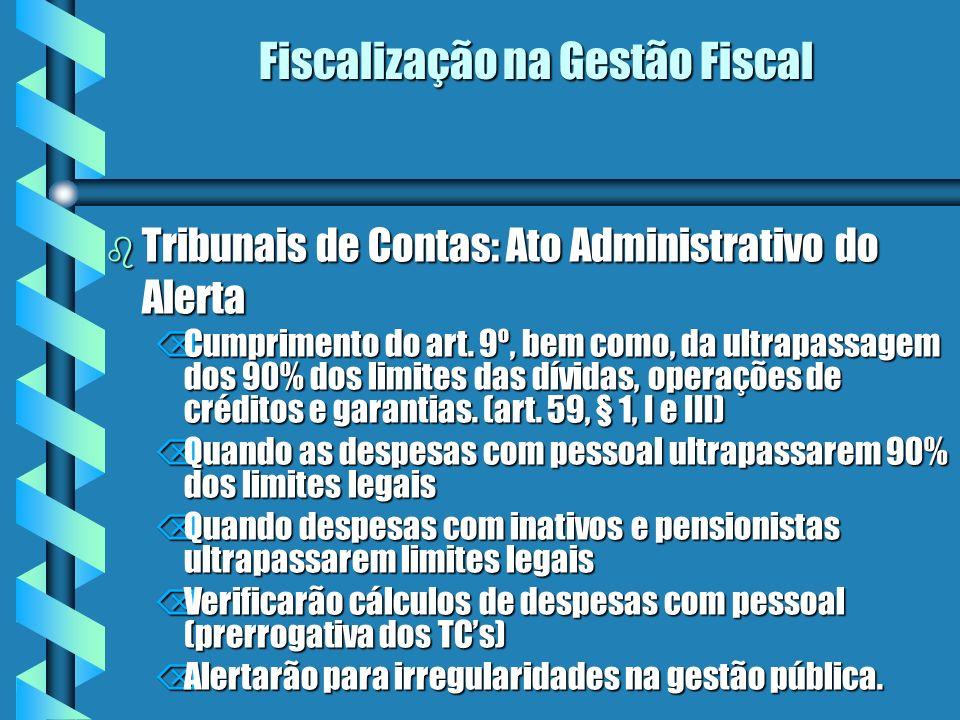 Fiscalização na Gestão Fiscal b Tribunais de Contas: Ato Administrativo do Alerta ÕCumprimento do art. 9º, bem como, da ultrapassagem dos 90% dos limi