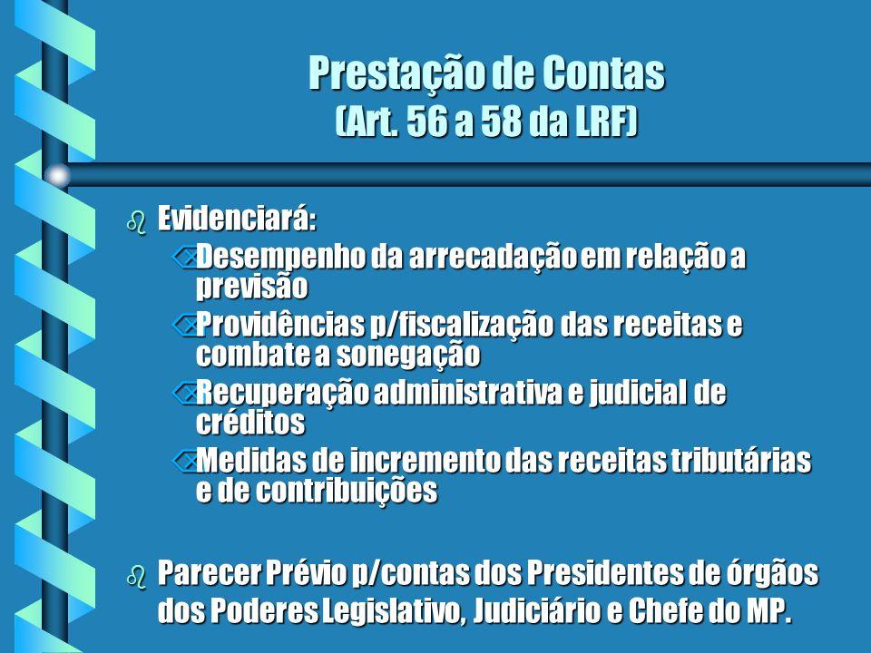 Prestação de Contas (Art. 56 a 58 da LRF) b Evidenciará: ÕDesempenho da arrecadação em relação a previsão ÕProvidências p/fiscalização das receitas e