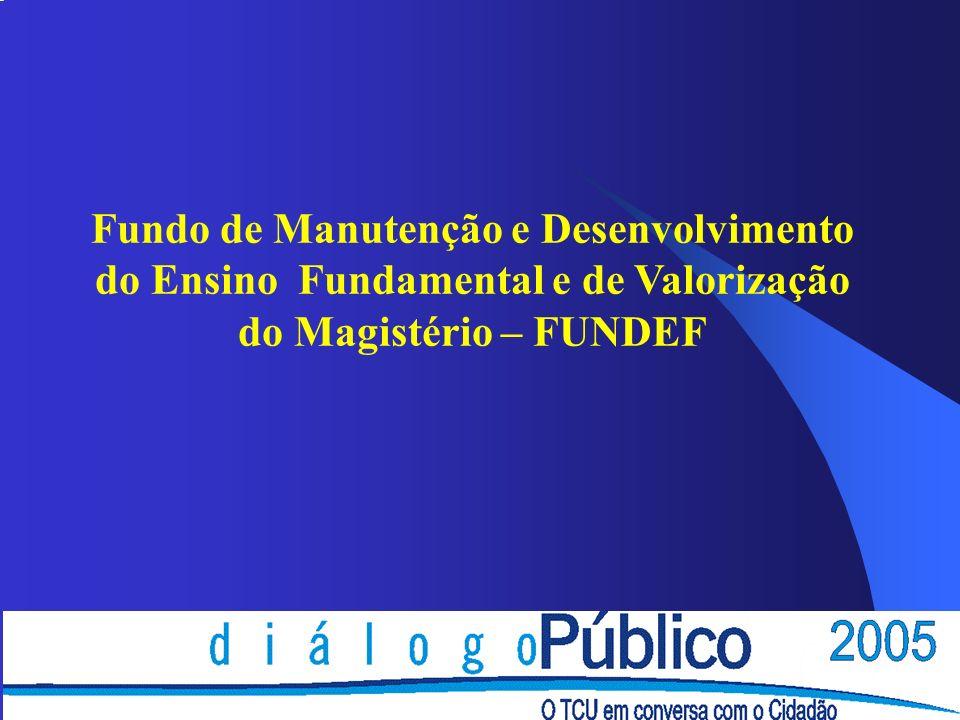 Fundo de Manutenção e Desenvolvimento do Ensino Fundamental e de Valorização do Magistério – FUNDEF