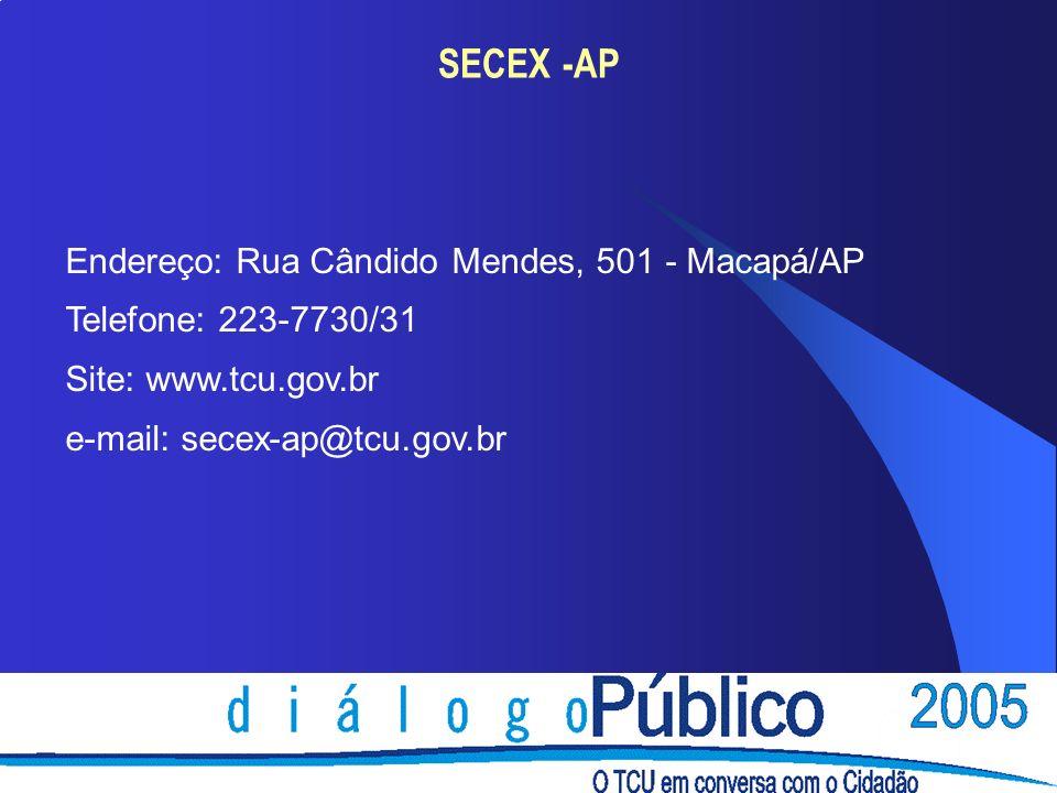 SECEX -AP Endereço: Rua Cândido Mendes, 501 - Macapá/AP Telefone: 223-7730/31 Site: www.tcu.gov.br e-mail: secex-ap@tcu.gov.br